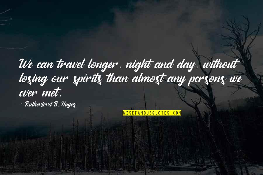 Any Day Quotes By Rutherford B. Hayes: We can travel longer, night and day, without