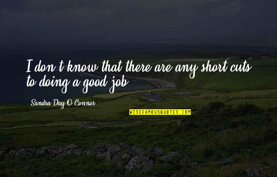 Any Day Quotes By Sandra Day O'Connor: I don't know that there are any short