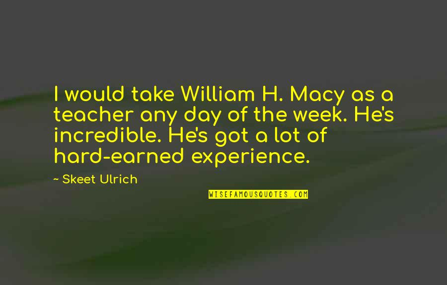 Any Day Quotes By Skeet Ulrich: I would take William H. Macy as a