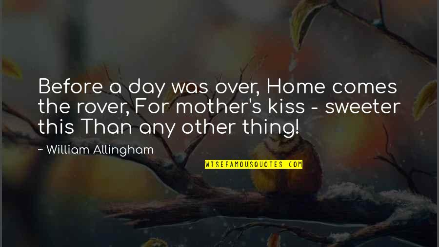 Any Day Quotes By William Allingham: Before a day was over, Home comes the