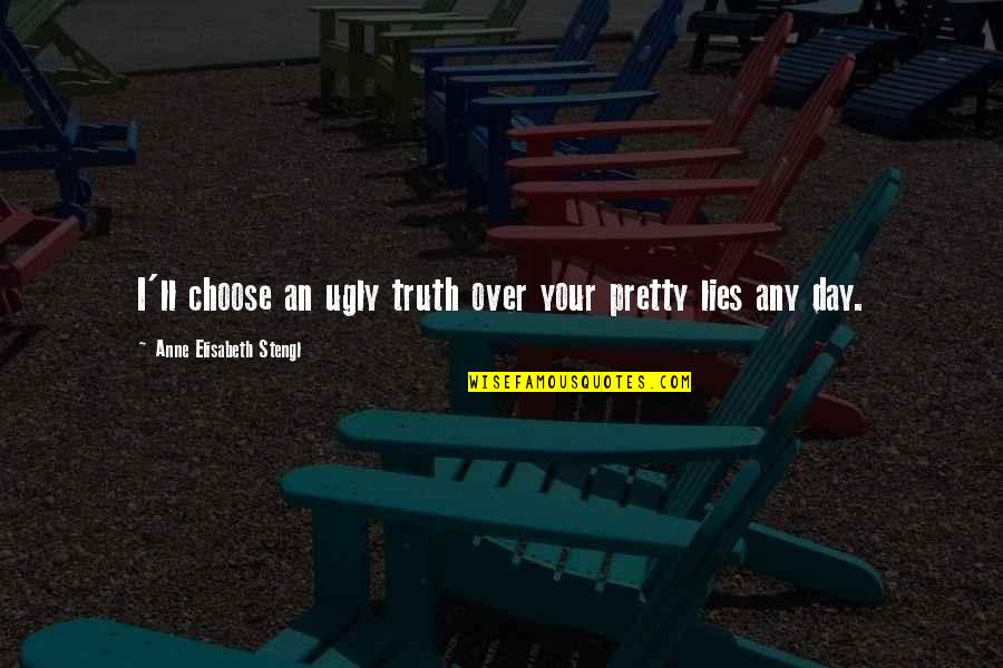 Any Quotes By Anne Elisabeth Stengl: I'll choose an ugly truth over your pretty