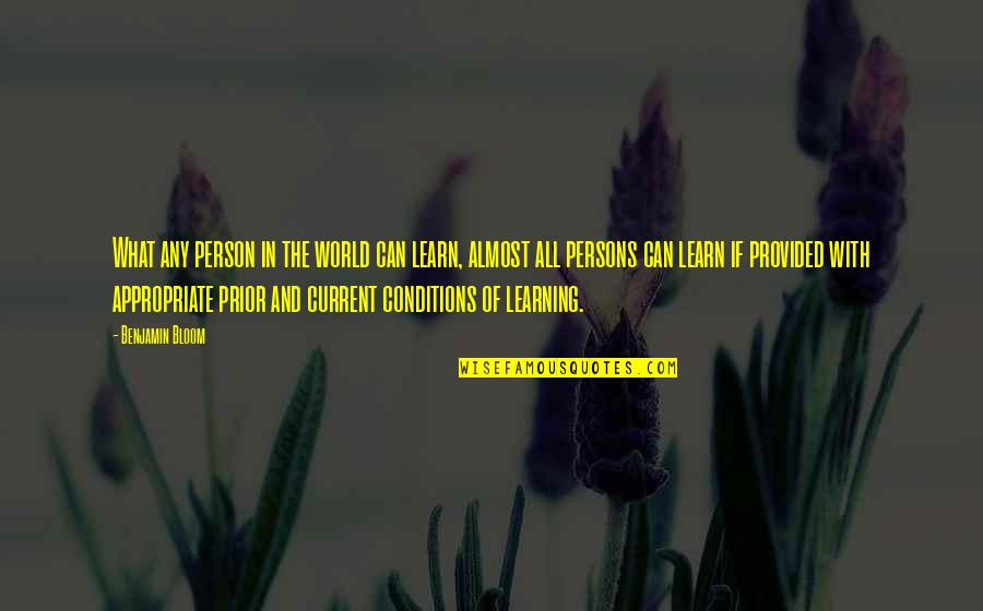 Any Quotes By Benjamin Bloom: What any person in the world can learn,