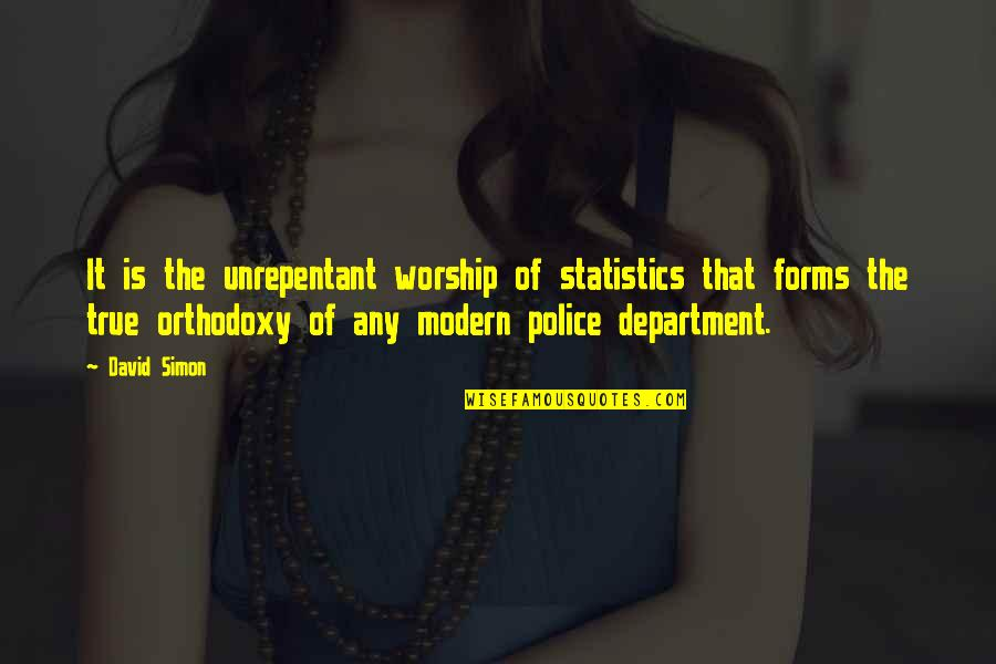 Any Quotes By David Simon: It is the unrepentant worship of statistics that