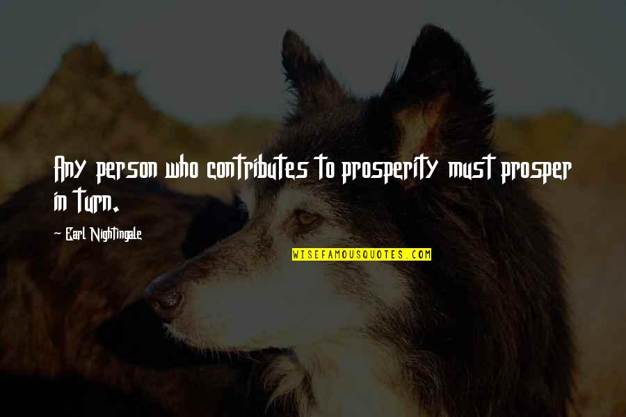 Any Quotes By Earl Nightingale: Any person who contributes to prosperity must prosper
