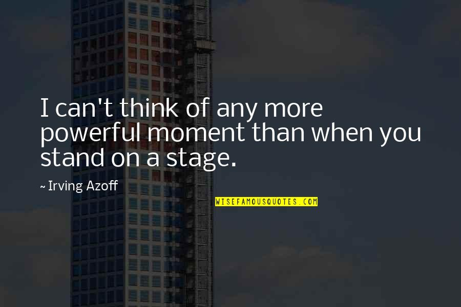 Any Quotes By Irving Azoff: I can't think of any more powerful moment
