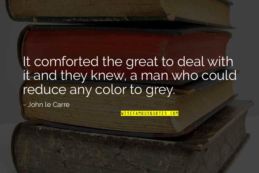 Any Quotes By John Le Carre: It comforted the great to deal with it
