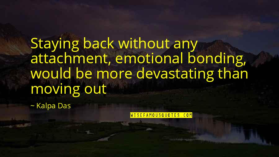 Any Quotes By Kalpa Das: Staying back without any attachment, emotional bonding, would