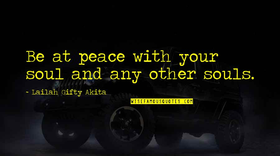 Any Quotes By Lailah Gifty Akita: Be at peace with your soul and any