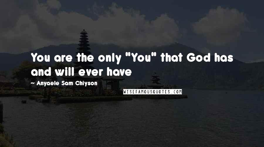 "Anyaele Sam Chiyson quotes: You are the only ""You"" that God has and will ever have"