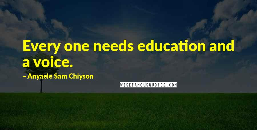 Anyaele Sam Chiyson quotes: Every one needs education and a voice.