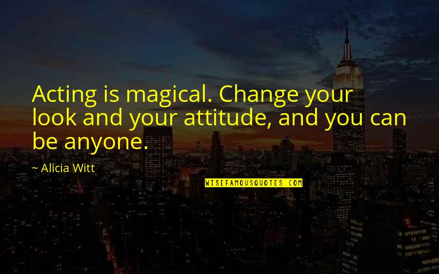Anyone Can Change Quotes By Alicia Witt: Acting is magical. Change your look and your