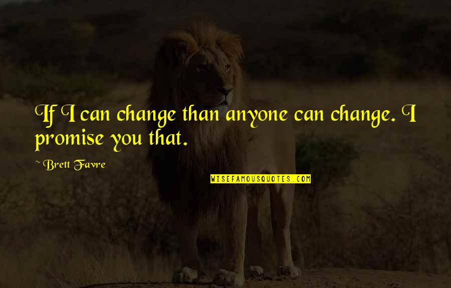 Anyone Can Change Quotes By Brett Favre: If I can change than anyone can change.