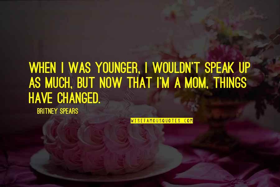 Anyone Can Change Quotes By Britney Spears: When I was younger, I wouldn't speak up