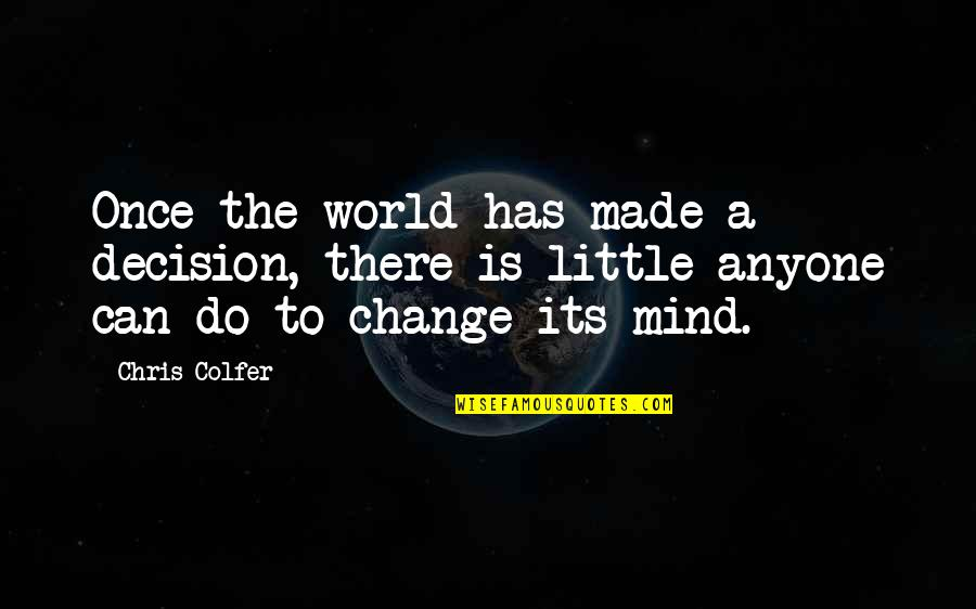 Anyone Can Change Quotes By Chris Colfer: Once the world has made a decision, there