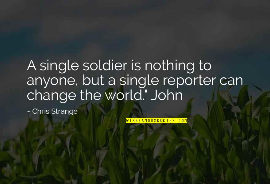 Anyone Can Change Quotes By Chris Strange: A single soldier is nothing to anyone, but