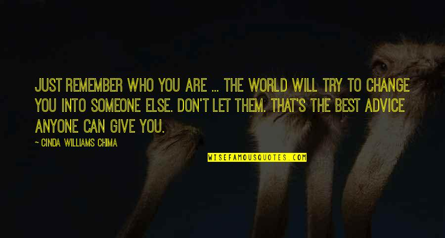 Anyone Can Change Quotes By Cinda Williams Chima: Just remember who you are ... The world