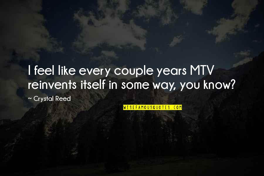 Anyone Can Change Quotes By Crystal Reed: I feel like every couple years MTV reinvents