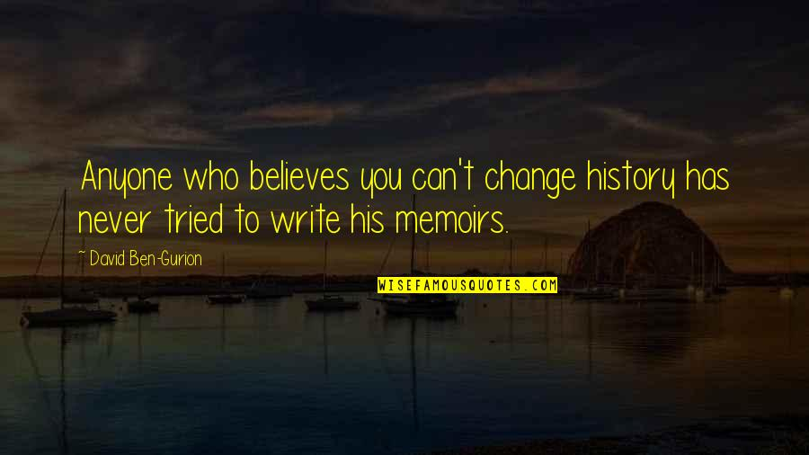 Anyone Can Change Quotes By David Ben-Gurion: Anyone who believes you can't change history has