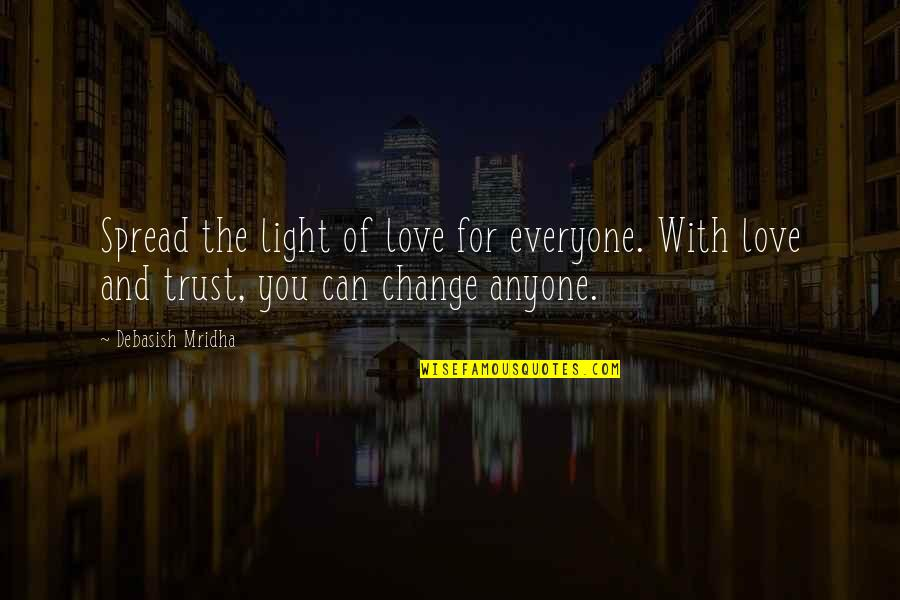 Anyone Can Change Quotes By Debasish Mridha: Spread the light of love for everyone. With