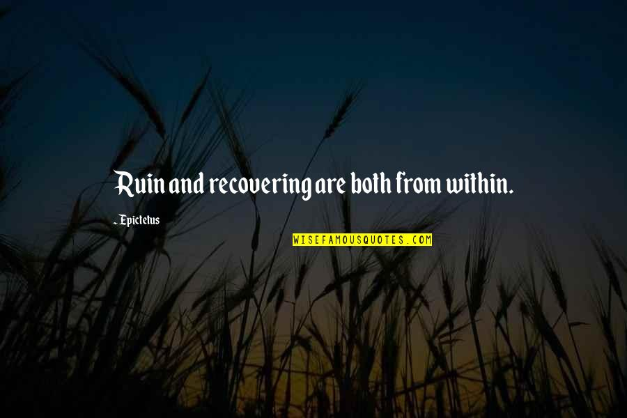 Anyone Can Change Quotes By Epictetus: Ruin and recovering are both from within.