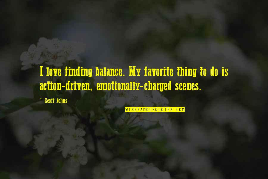 Anyone Can Change Quotes By Geoff Johns: I love finding balance. My favorite thing to