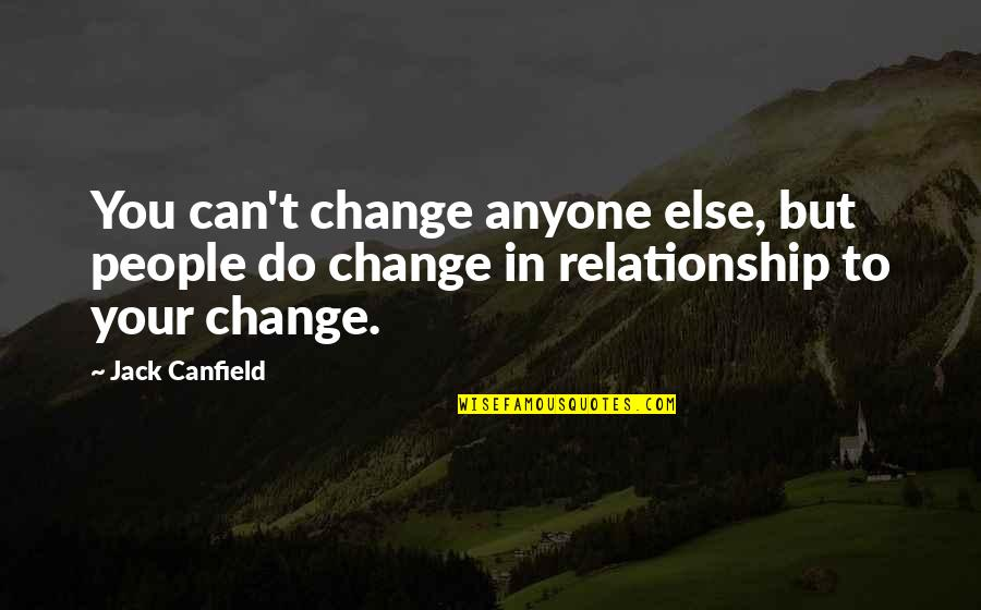 Anyone Can Change Quotes By Jack Canfield: You can't change anyone else, but people do