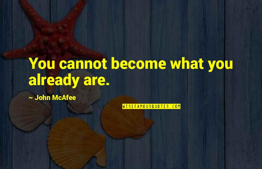 Anyone Can Change Quotes By John McAfee: You cannot become what you already are.