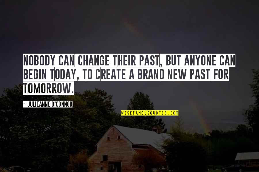 Anyone Can Change Quotes By Julieanne O'Connor: Nobody can change their past, but anyone can