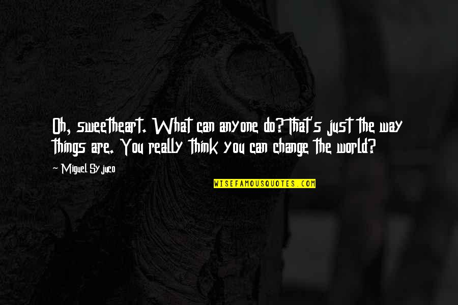 Anyone Can Change Quotes By Miguel Syjuco: Oh, sweetheart. What can anyone do? That's just