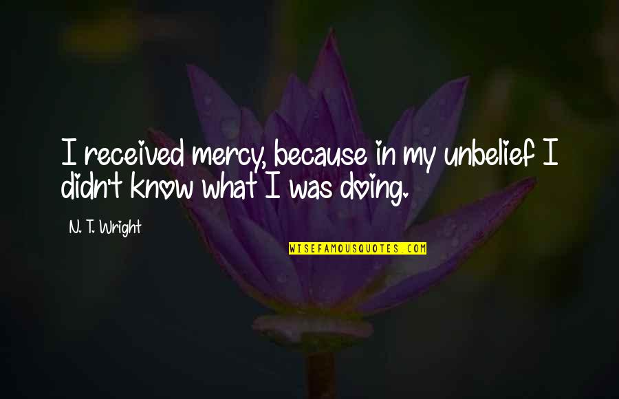 Anyone Can Change Quotes By N. T. Wright: I received mercy, because in my unbelief I