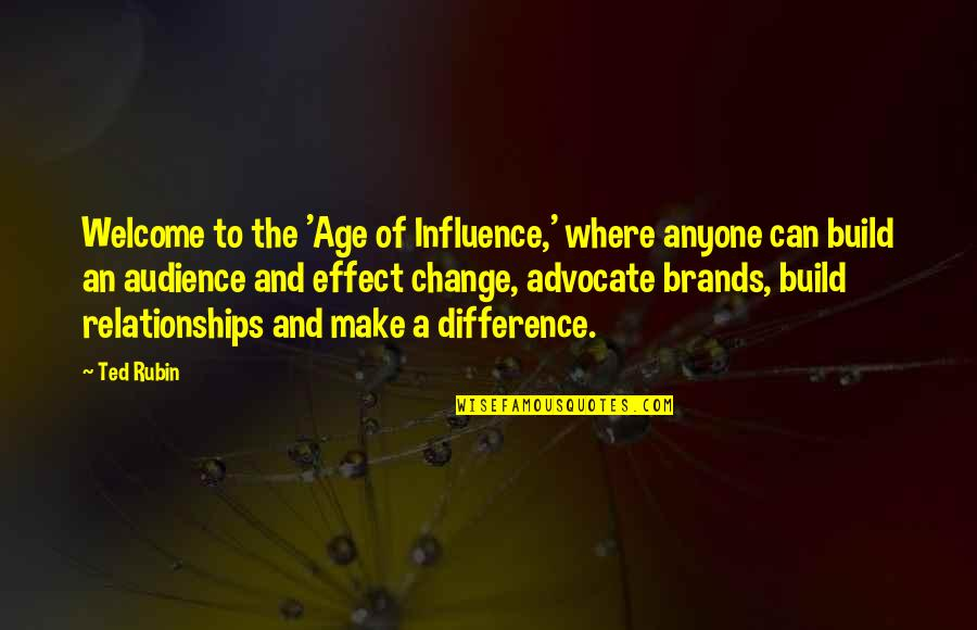 Anyone Can Change Quotes By Ted Rubin: Welcome to the 'Age of Influence,' where anyone
