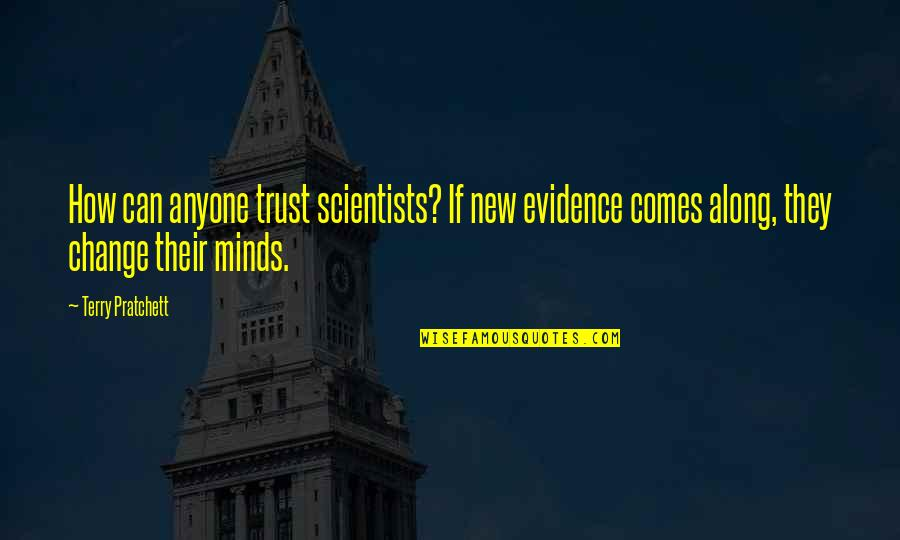 Anyone Can Change Quotes By Terry Pratchett: How can anyone trust scientists? If new evidence