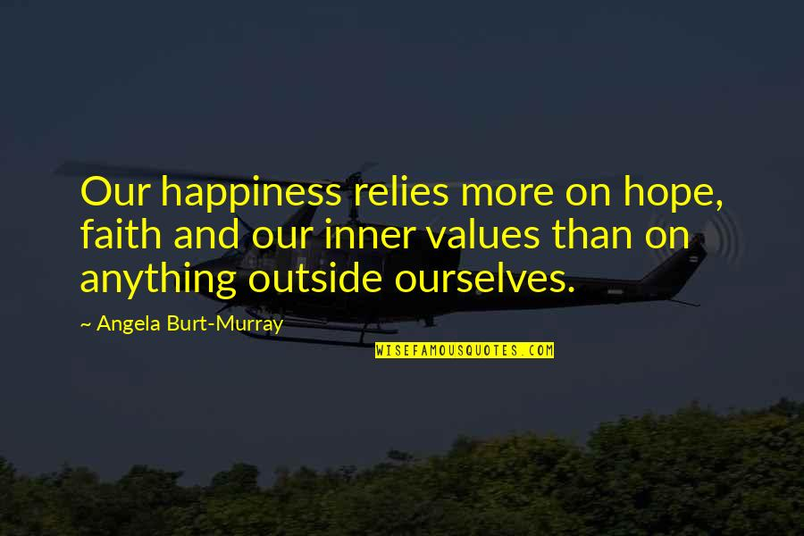 Anything For Your Happiness Quotes By Angela Burt-Murray: Our happiness relies more on hope, faith and