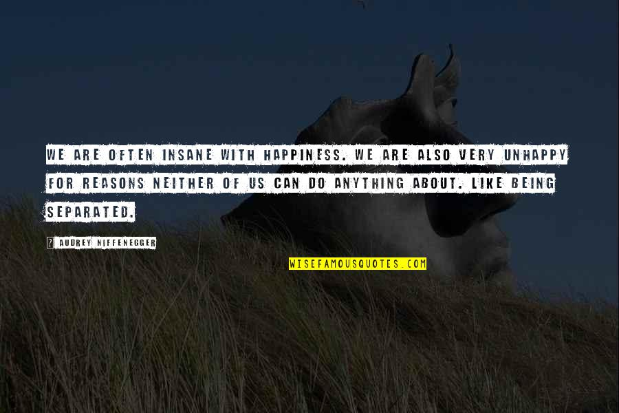 Anything For Your Happiness Quotes By Audrey Niffenegger: We are often insane with happiness. We are