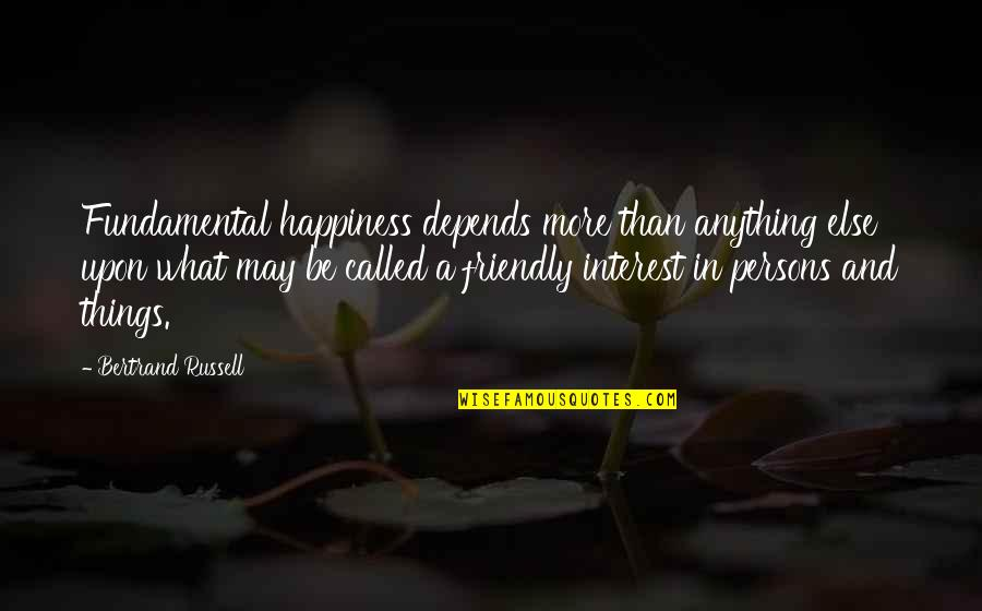 Anything For Your Happiness Quotes By Bertrand Russell: Fundamental happiness depends more than anything else upon