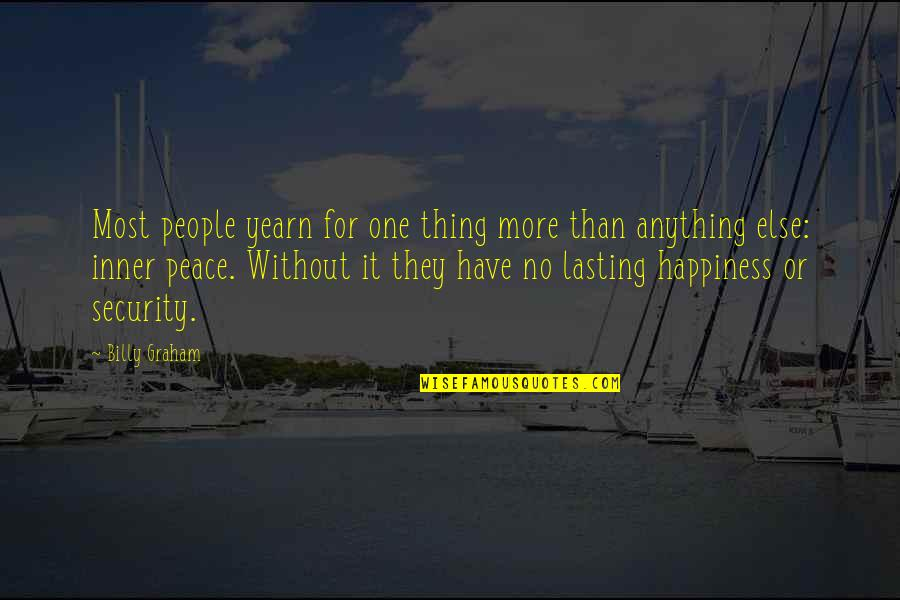 Anything For Your Happiness Quotes By Billy Graham: Most people yearn for one thing more than