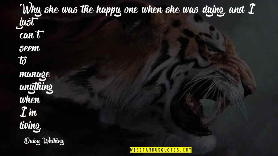 Anything For Your Happiness Quotes By Daisy Whitney: Why she was the happy one when she