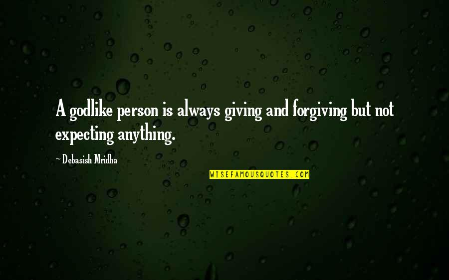 Anything For Your Happiness Quotes By Debasish Mridha: A godlike person is always giving and forgiving