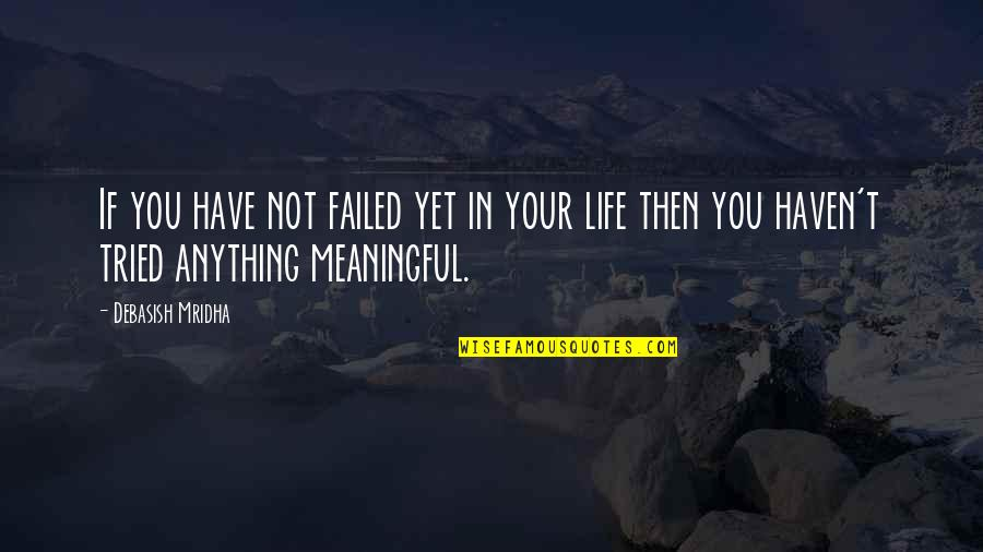 Anything For Your Happiness Quotes By Debasish Mridha: If you have not failed yet in your