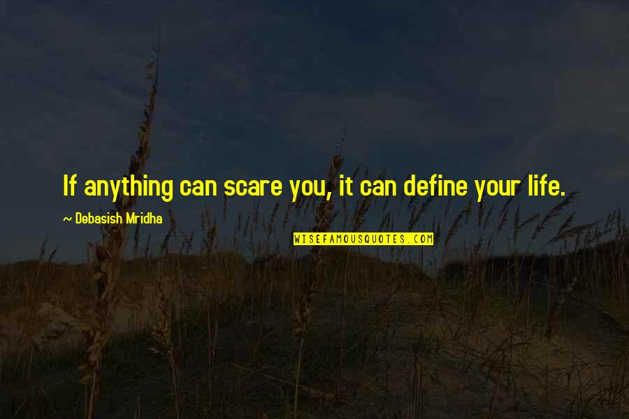 Anything For Your Happiness Quotes By Debasish Mridha: If anything can scare you, it can define