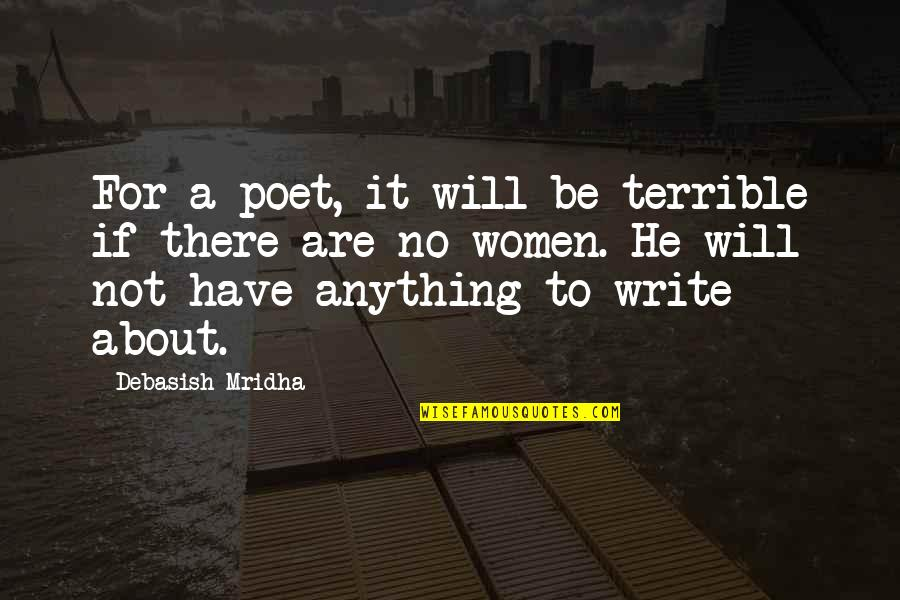 Anything For Your Happiness Quotes By Debasish Mridha: For a poet, it will be terrible if