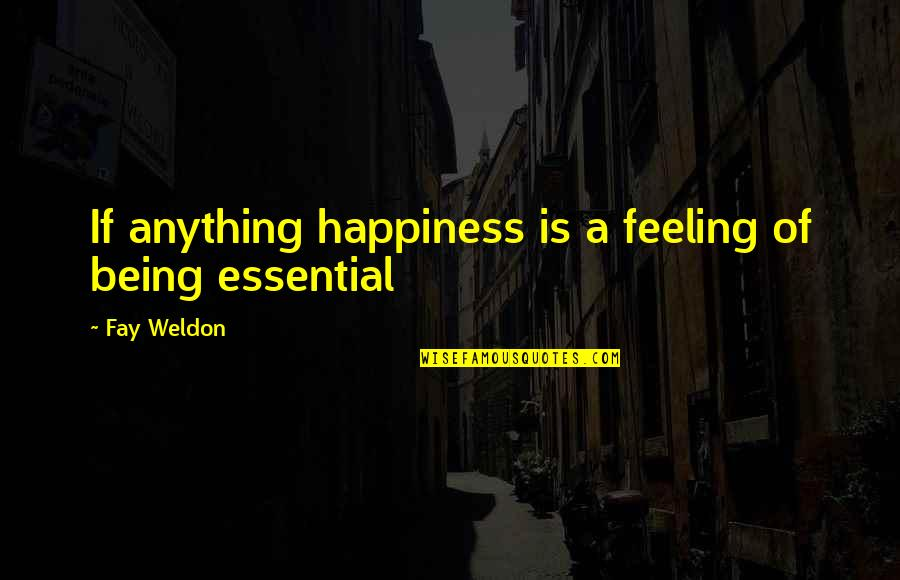 Anything For Your Happiness Quotes By Fay Weldon: If anything happiness is a feeling of being