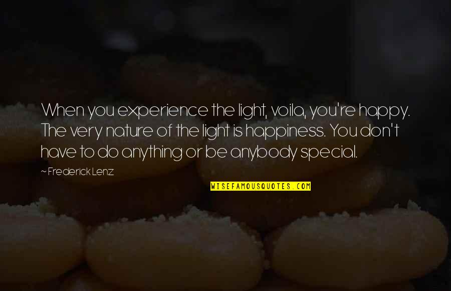 Anything For Your Happiness Quotes By Frederick Lenz: When you experience the light, voila, you're happy.