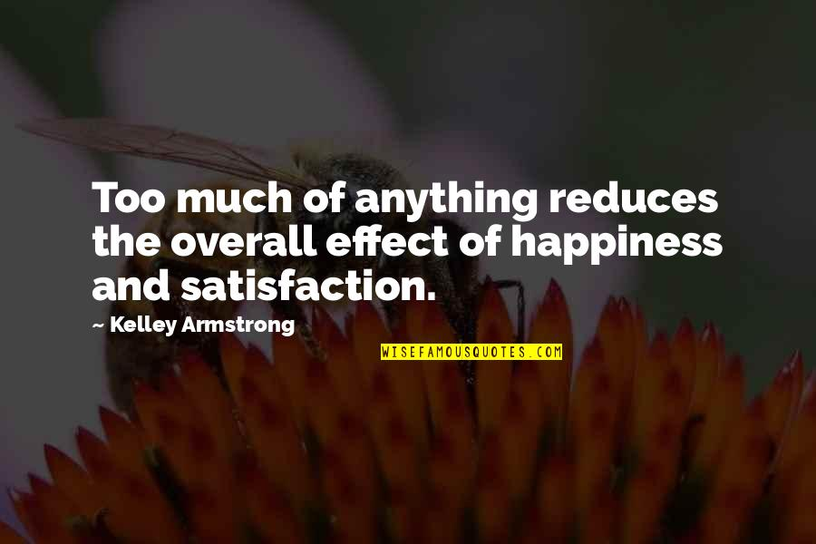 Anything For Your Happiness Quotes By Kelley Armstrong: Too much of anything reduces the overall effect