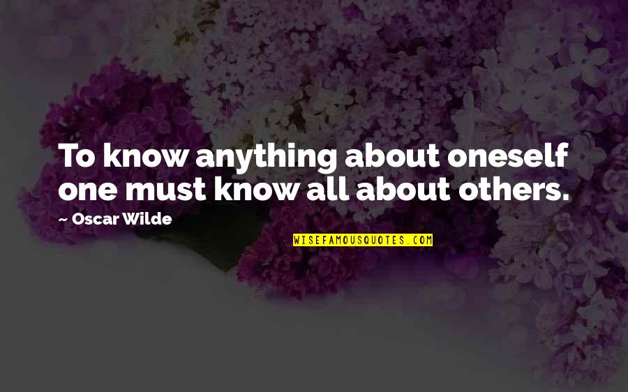 Anything For Your Happiness Quotes By Oscar Wilde: To know anything about oneself one must know