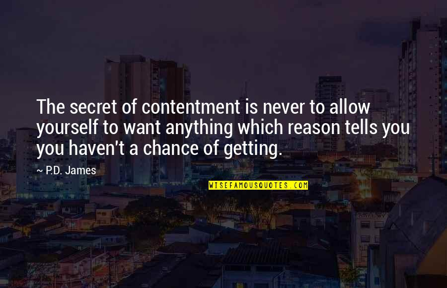Anything For Your Happiness Quotes By P.D. James: The secret of contentment is never to allow