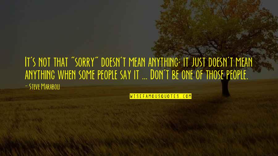 """Anything For Your Happiness Quotes By Steve Maraboli: It's not that """"sorry"""" doesn't mean anything; it"""