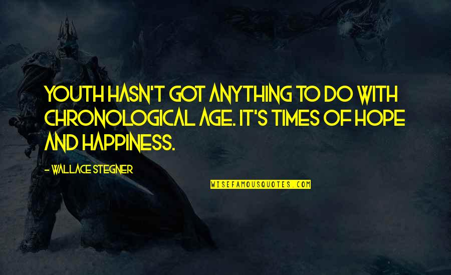 Anything For Your Happiness Quotes By Wallace Stegner: Youth hasn't got anything to do with chronological