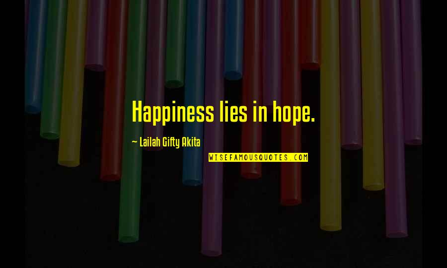Anyting Quotes By Lailah Gifty Akita: Happiness lies in hope.
