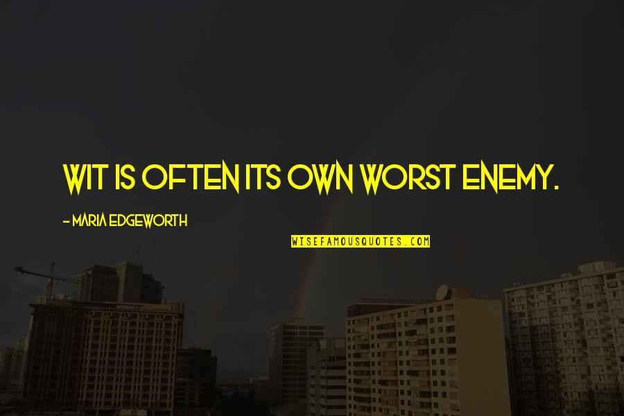 Anyting Quotes By Maria Edgeworth: Wit is often its own worst enemy.